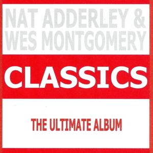 Classics - Nat Adderley & Wes Montgomery