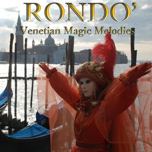 Rondò: Venetian Magic Melodies
