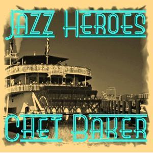Jazz Heroes - Chet Baker