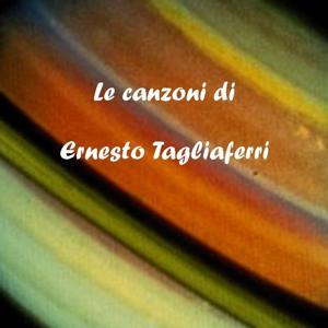 Le canzoni di Ernesto Tagliaferri