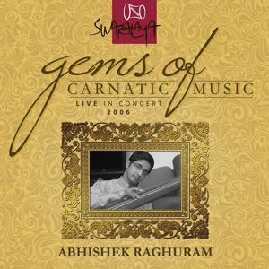 Gems Of Carnatic Music – Live In Concert 2006 – Abhishek Raghuram