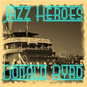 Jazz Heroes - Donald Byrd