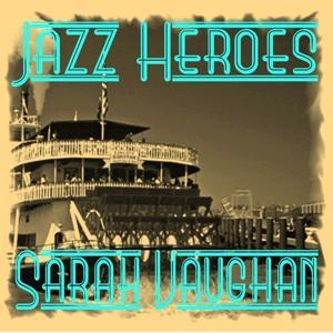 Jazz Heroes - Sarah Vaughan