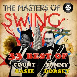 The Masters of Swing! (33 Best of Tommy Dorsey & Count Basie)