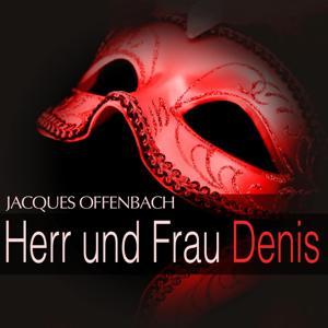 Offenbach: Herr und Frau Denis