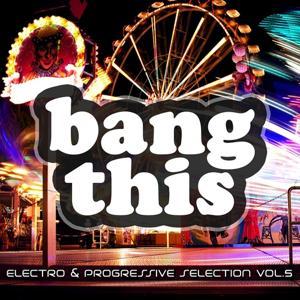 Bang This! (Electro & Progressive Selection, Vol. 5)