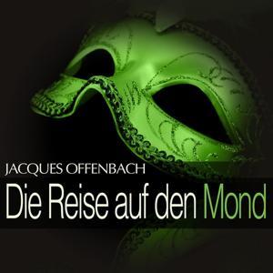 Offenbach: Die Reise auf den Mond
