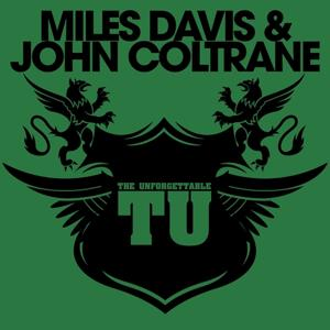 The Unforgettable Miles Davis & John Coltrane