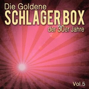 Die Goldene Schlager Box der 30er Jahre, Vol. 5