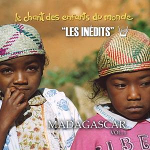 Les Inédits: Chant des Enfants du Monde: Madagascar, vol.1