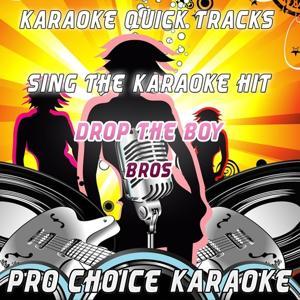 Karaoke Quick Tracks : Drop the Boy (Karaoke Version) (Originally Performed By Bros)