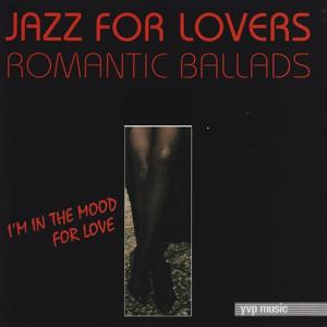 Jazz for Lovers (Romantic Ballads- I'm In the Mood for Love)