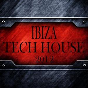 Ibiza Tech House 2012 (Balearic Electronicas of Techno, Electro, Minimals)