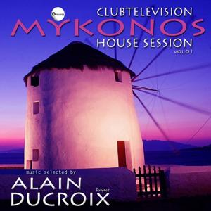 Clubtelevision Mykonos House Session, Vol. 1 (Selected By Alain Ducroix)