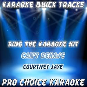 Karaoke Quick Tracks : Can't Behave (Karaoke Version) (Originally Performed By Courtney Jaye)