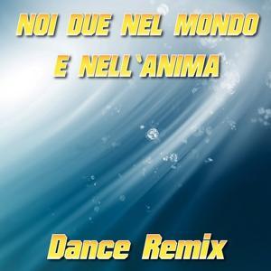 Noi due nel mondo e nell'anima - Remix Julian B. (Dance Remix)