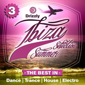 Drizzly Ibiza Summer Selection, Vol. 3 (The Best in Dance, Trance, House, Electro)