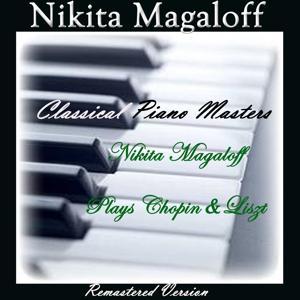 Classical Piano Masters: Nikita Magaloff Plays Chopin & Liszt (Remastered Version)