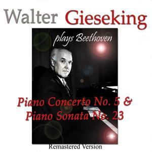 Walter Gieseking Plays Beethoven: Piano Concerto No. 5 & Piano Sonata No. 23 (Remastered Version)