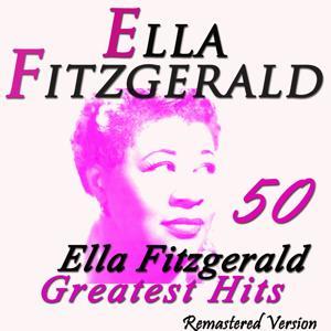 50 Ella Fitzgerald's Greatest Hits (Remastered Version)
