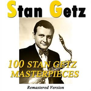 100 Stan Getz Masterpieces (Remastered Version)