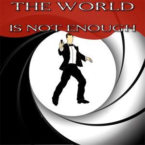 The World Is Not Enough (Dal Film ''Il Mondo Non Basta'')