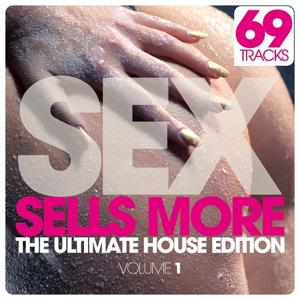 SEX Sells More - The Ultimate House Edition, Vol. 1 (69 Tracks)