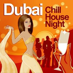 Dubai Chill House Night (Chilled Grooves Deluxe Selection)