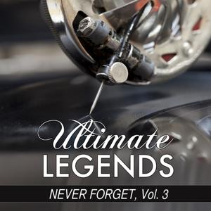 Never Forget, Vol. 3 (Ultimate Legends Presents Never Forget, Vol. 3)