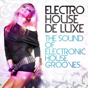 Electro House De Luxe, Vol.1 (The Sound of Electronic House Grooves)