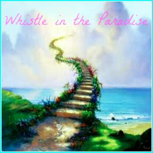 Whistle in the Paradise