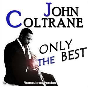 John Coltrane: Only the Best (Remastered Version)