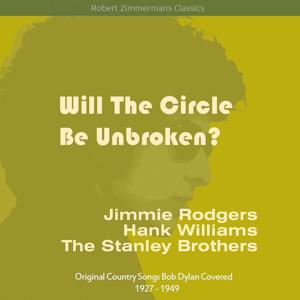 Will the Circle Be Unbroken? (Original Country Songs Bob Dylan Covered 1927 - 1949)