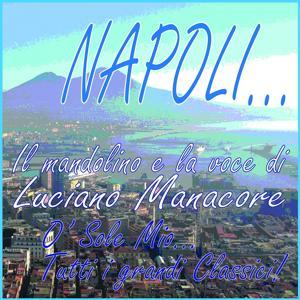 NAPOLI... Il mandolino e la voce di Luciano Manacore (O' sole mio...tutti i grandi classici!)