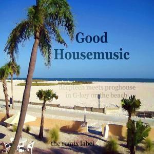 Good Housemusic (Deeptech Meets Proghouse in G-Key On the Beach)