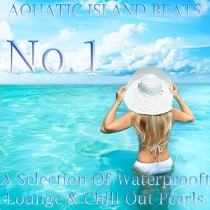Aquatic Island Beats, No.1 (A Selection of Waterprooft Lounge & Chill Out Pearls)