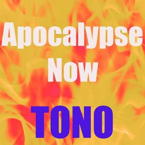 Tono Apocalypse Now