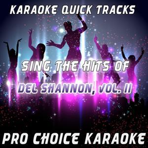Karaoke Quick Tracks - Sing the Hits of Del Shannon, Vol. 2 (Karaoke Version) (Originally Performed By Del Shannon)