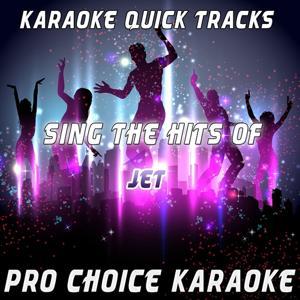 Karaoke Quick Tracks - Sing the Hits of Jet (Karaoke Version) (Originally Performed By Jet)