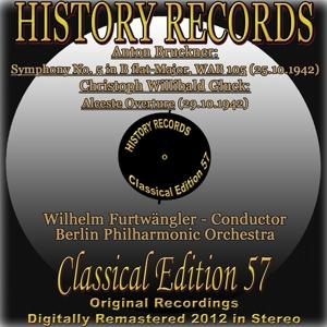 Anton Bruckner: Symphony No. 5 in B-Flat Major, WAB 105 - Christoph Willibald Gluck: Alceste Overture (History Records - Classical Edition 57 - Original Recordings Digitally Remastered 2012 In Stereo)