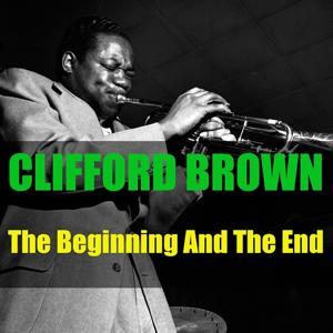 Clifford Brown: The Beginning and the End