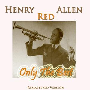 Henry Red Allen: Only the Best (Remastered Version)
