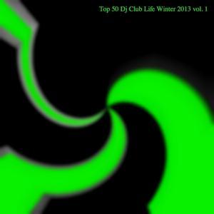 Top 50 DJ Club Life Winter 2013, Vol. 1