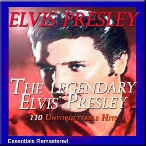 The Legendary Elvis Presley (110 Unforgettable Hits, Essentials Remastered)
