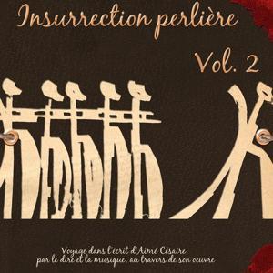 Insurrection perlière, vol. 2 (Voyage dans l'écrit d'Aimé Césaire par le dire et la musique à travers son oeuvre)