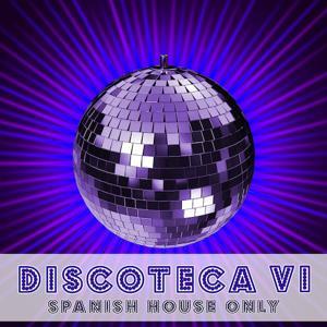 Discoteca VI - Spanish House Only