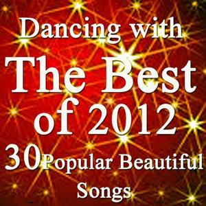 Dancing With the Best of 2012 Music Charts (30 Popular and Beautiful Songs)