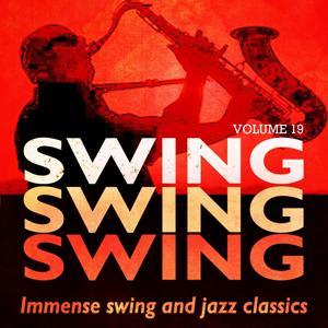 Swing, Swing, Swing - Immense Swing and Jazz Classics, Vol. 19
