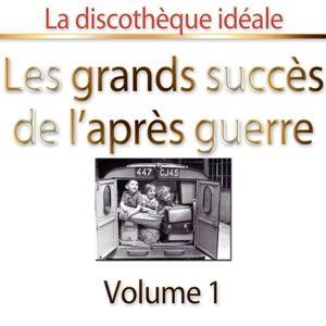 La discothèque idéale : les grands succès de l'après-guerre, vol. 1