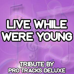 Live While We're Young - A Tribute to One Direction